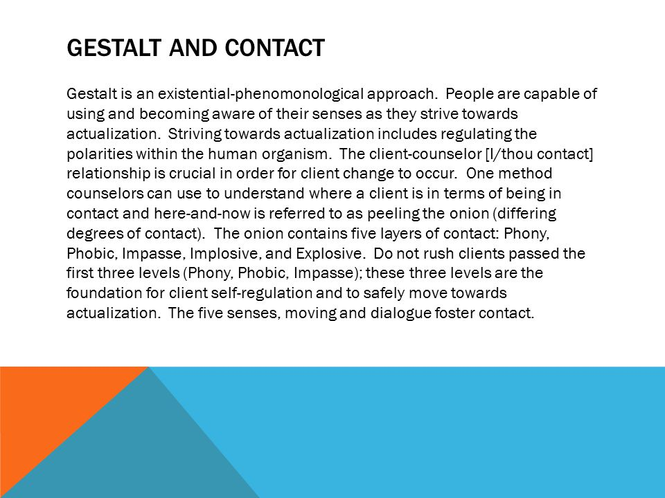 GESTALT AND CONTACT Gestalt is an existential-phenomonological approach.