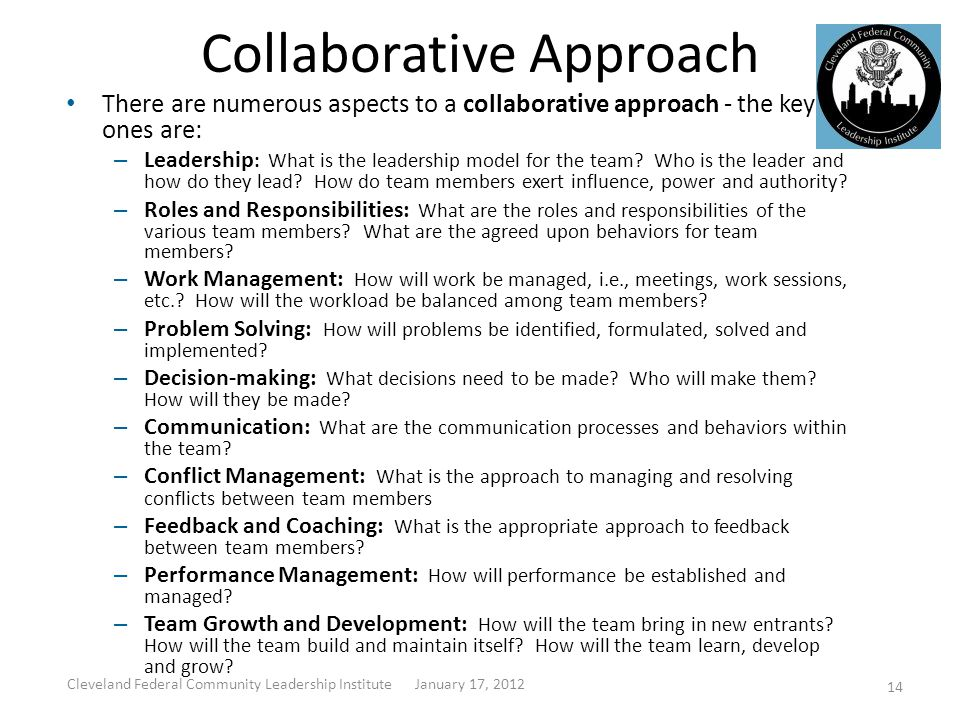 Collaborative Approach There are numerous aspects to a collaborative approach - the key ones are: – Leadership : What is the leadership model for the team.