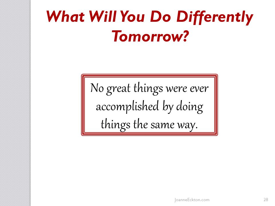 No great things were ever accomplished by doing things the same way.