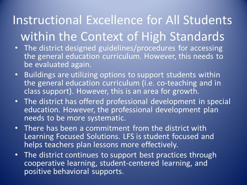Instructional Excellence for All Students within the Context of High Standards The district designed guidelines/procedures for accessing the general e