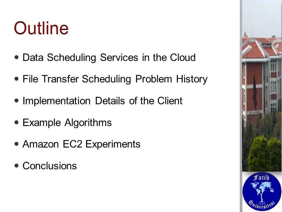 Data Scheduling Services in the Cloud Data Scheduling Services in the Cloud File Transfer Scheduling Problem History File Transfer Scheduling Problem History Implementation Details of the Client Implementation Details of the Client Example Algorithms Example Algorithms Amazon EC2 Experiments Amazon EC2 Experiments Conclusions Conclusions