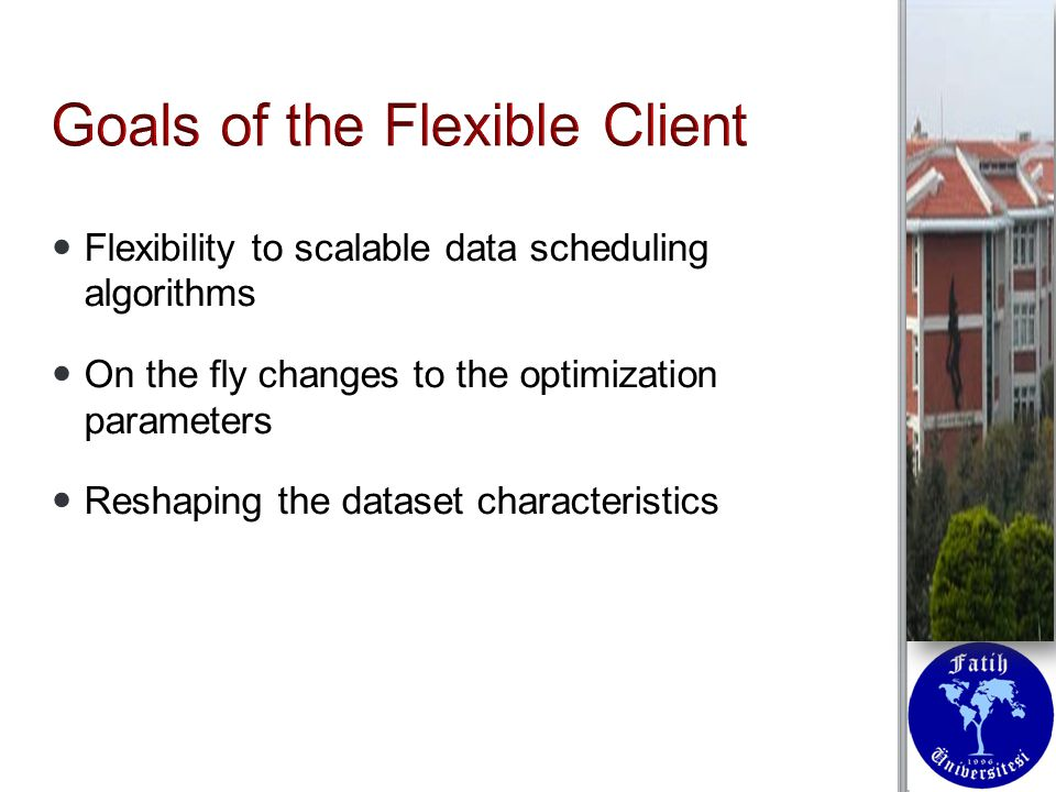 Flexibility to scalable data scheduling algorithms Flexibility to scalable data scheduling algorithms On the fly changes to the optimization parameters On the fly changes to the optimization parameters Reshaping the dataset characteristics Reshaping the dataset characteristics