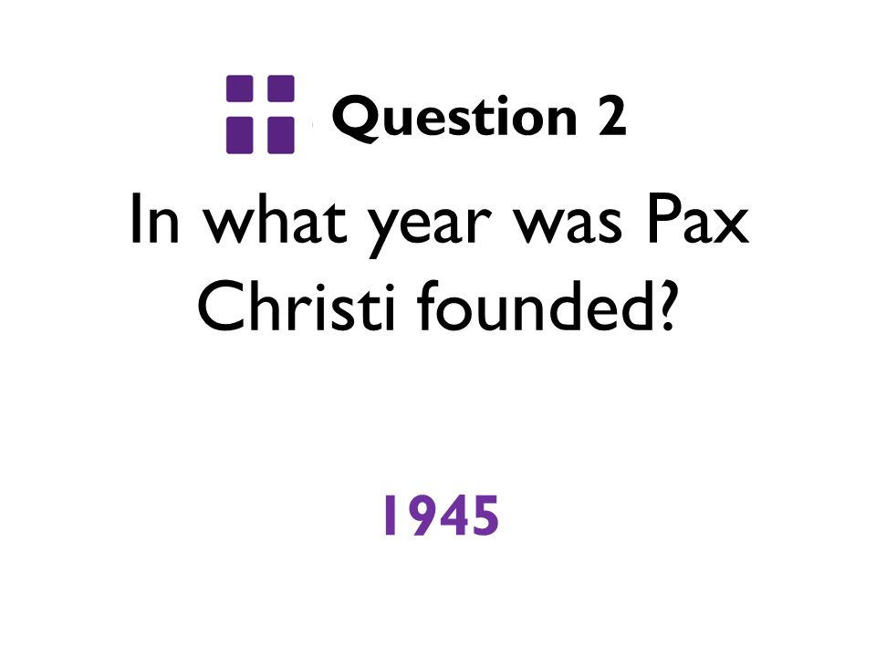 In what year was Pax Christi founded Question 2 1945