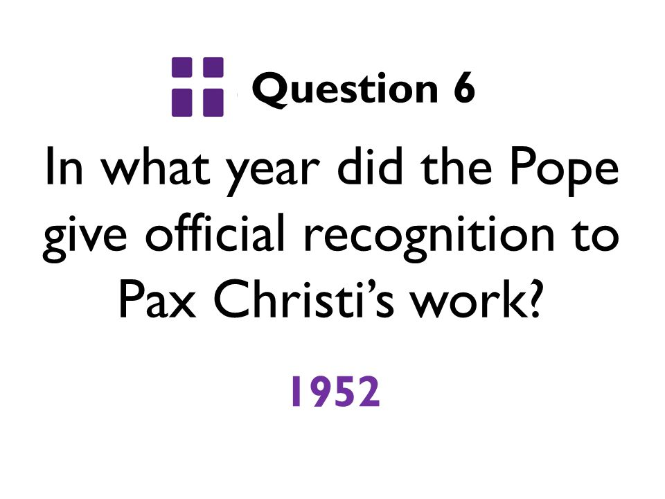 In what year did the Pope give official recognition to Pax Christi's work? Question 6 1952