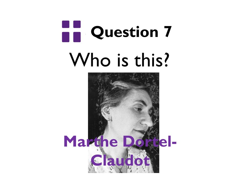 Who is this Question 7 Marthe Dortel- Claudot