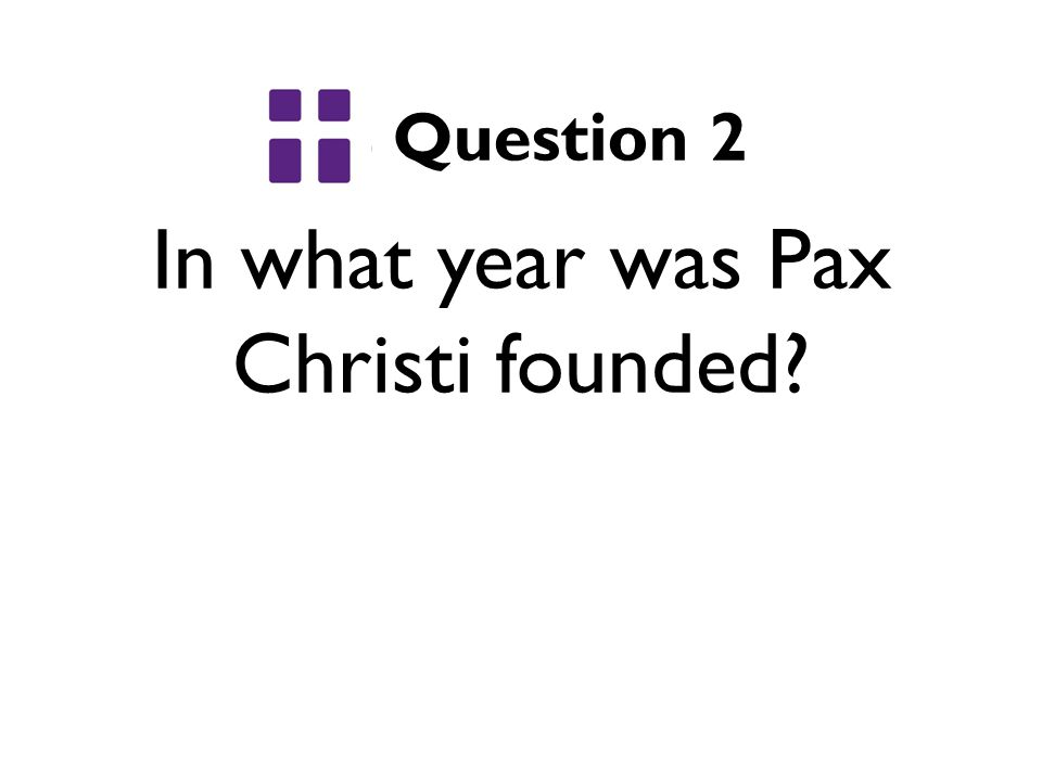 In what year was Pax Christi founded Question 2