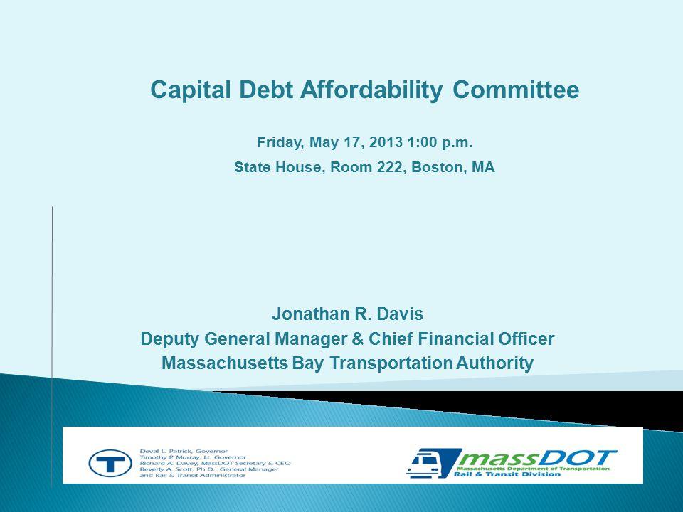 Jonathan R. Davis Deputy General Manager & Chief Financial Officer Massachusetts Bay Transportation Authority Capital Debt Affordability Committee Fri