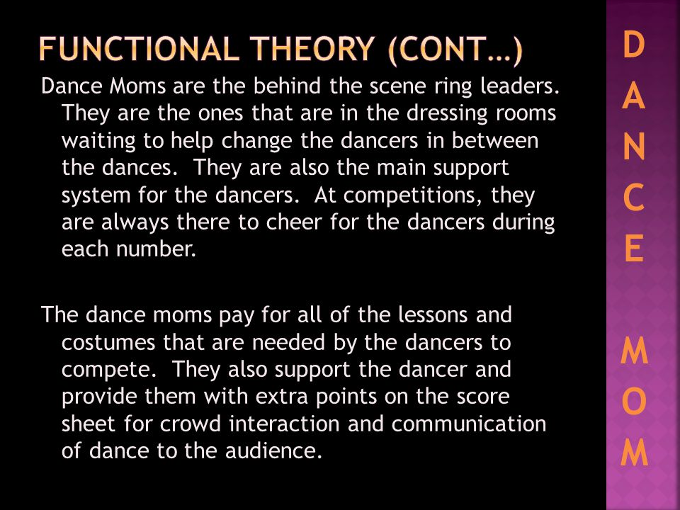 D A N C E M O M Dance Moms are the behind the scene ring leaders.