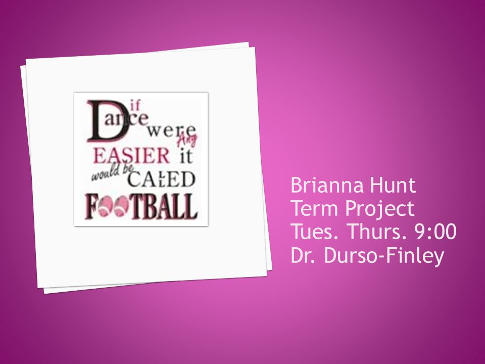 Brianna Hunt Term Project Tues. Thurs. 9:00 Dr. Durso-Finley
