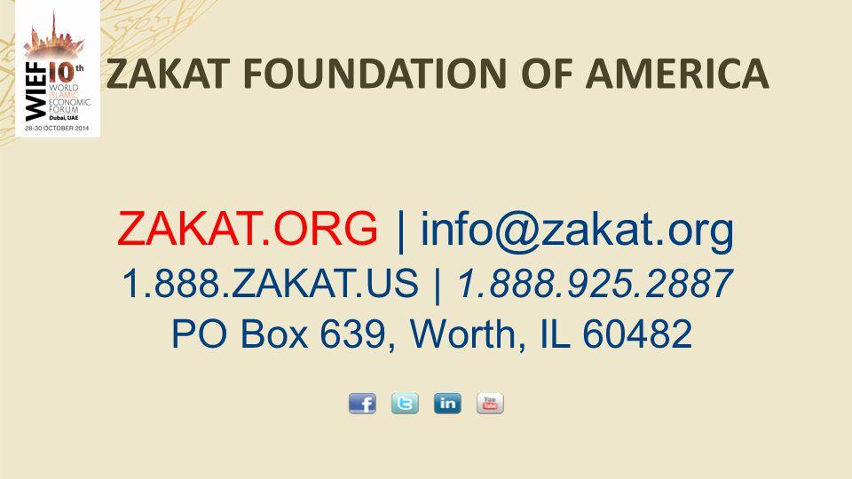 ZAKAT FOUNDATION OF AMERICA ZAKAT.ORG | info@zakat.org 1.888.ZAKAT.US | 1.888.925.2887 PO Box 639, Worth, IL 60482