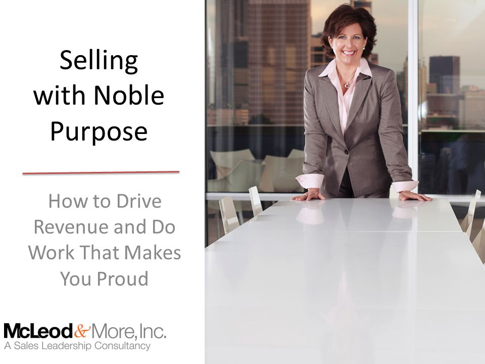 Selling with Noble Purpose How to Drive Revenue and Do Work That Makes You Proud