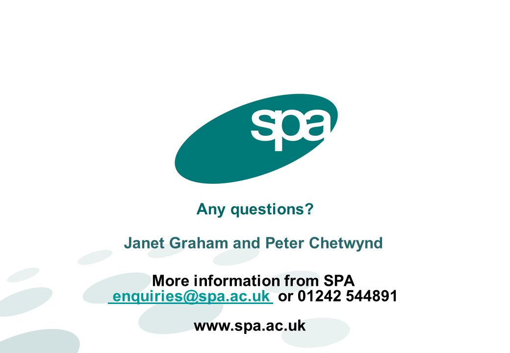 Janet Graham and Peter Chetwynd More information from SPA enquiries@spa.ac.uk or 01242 544891 enquiries@spa.ac.uk Any questions.