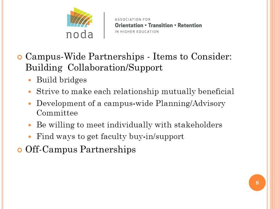 Campus-Wide Partnerships - Items to Consider: Building Collaboration/Support Build bridges Strive to make each relationship mutually beneficial Development of a campus-wide Planning/Advisory Committee Be willing to meet individually with stakeholders Find ways to get faculty buy-in/support Off-Campus Partnerships 8