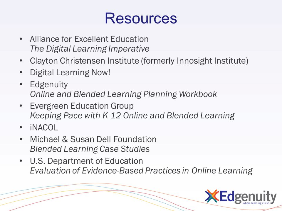 Resources Alliance for Excellent Education The Digital Learning Imperative Clayton Christensen Institute (formerly Innosight Institute) Digital Learning Now.