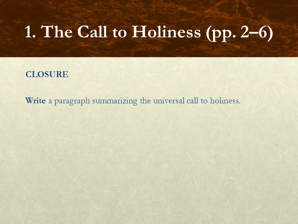 CLOSURE Write a paragraph summarizing the universal call to holiness. 1. The Call to Holiness (pp. 2–6)