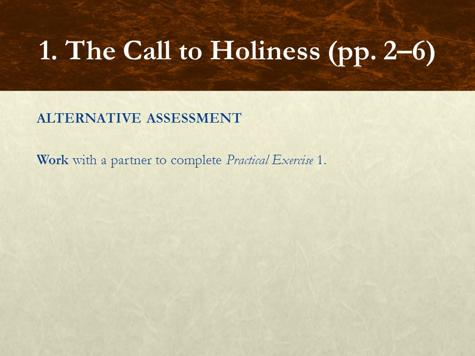 ALTERNATIVE ASSESSMENT Work with a partner to complete Practical Exercise 1. 1. The Call to Holiness (pp. 2–6)