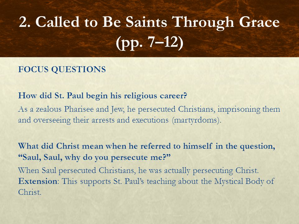 FOCUS QUESTIONS How did St. Paul begin his religious career? As a zealous Pharisee and Jew, he persecuted Christians, imprisoning them and overseeing
