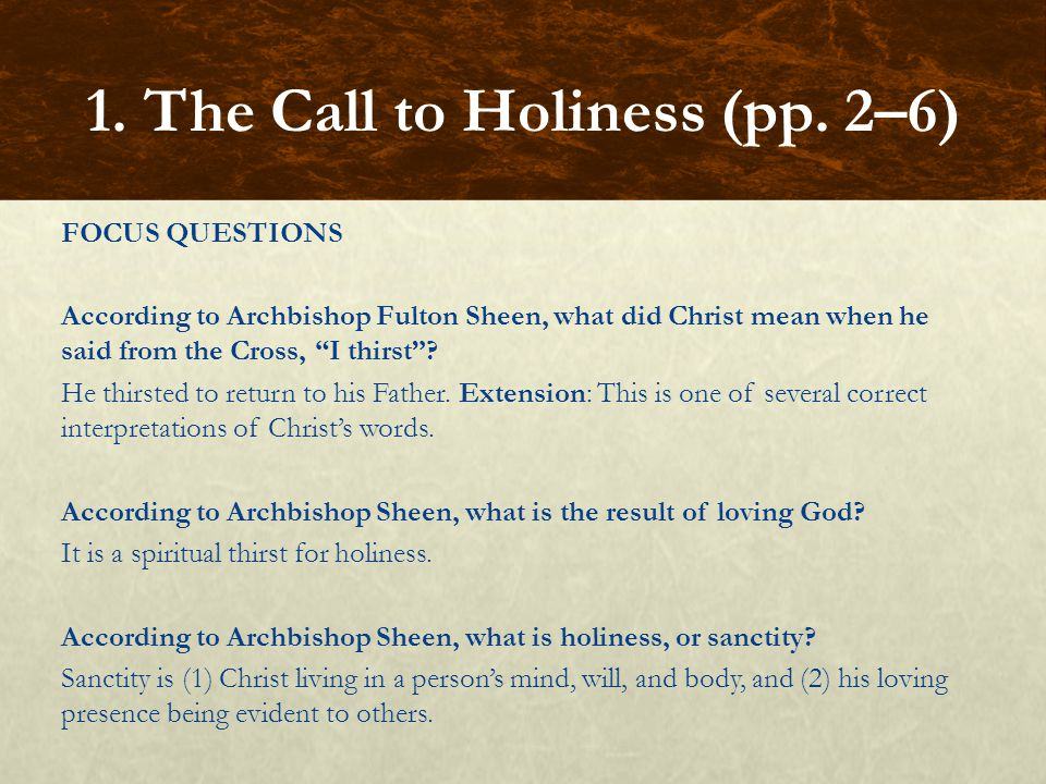 """FOCUS QUESTIONS According to Archbishop Fulton Sheen, what did Christ mean when he said from the Cross, """"I thirst""""? He thirsted to return to his Fathe"""