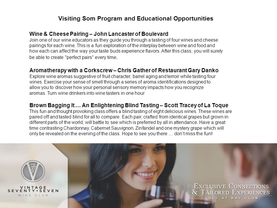 Visiting Som Program and Educational Opportunities Wine & Cheese Pairing – John Lancaster of Boulevard Join one of our wine educators as they guide you through a tasting of four wines and cheese pairings for each wine.