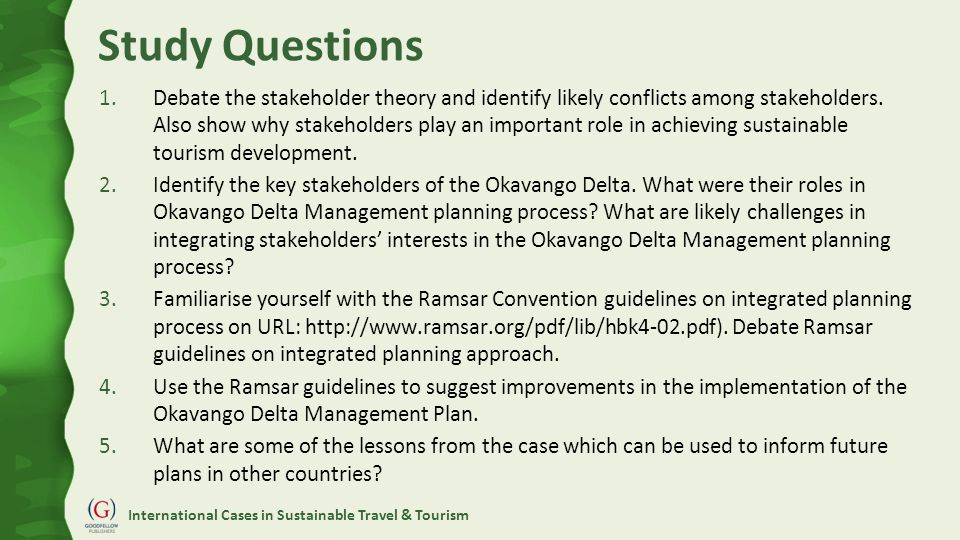 International Cases in Sustainable Travel & Tourism Study Questions 1.Debate the stakeholder theory and identify likely conflicts among stakeholders.