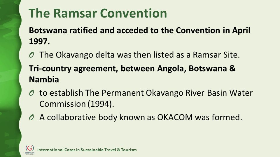 International Cases in Sustainable Travel & Tourism The Ramsar Convention Botswana ratified and acceded to the Convention in April 1997.