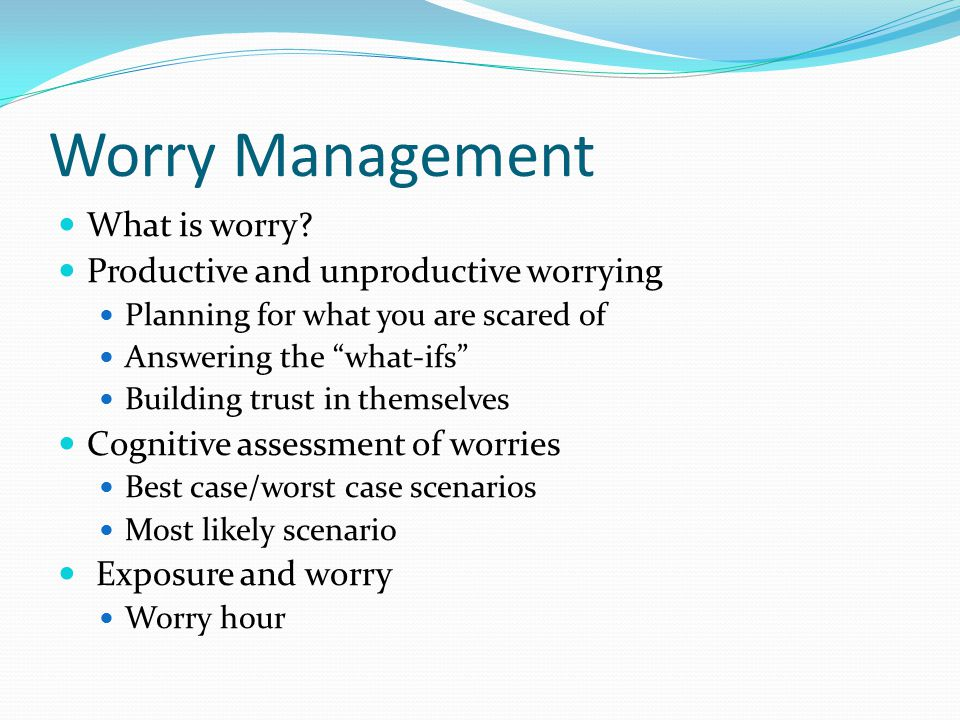 Worry Management What is worry.