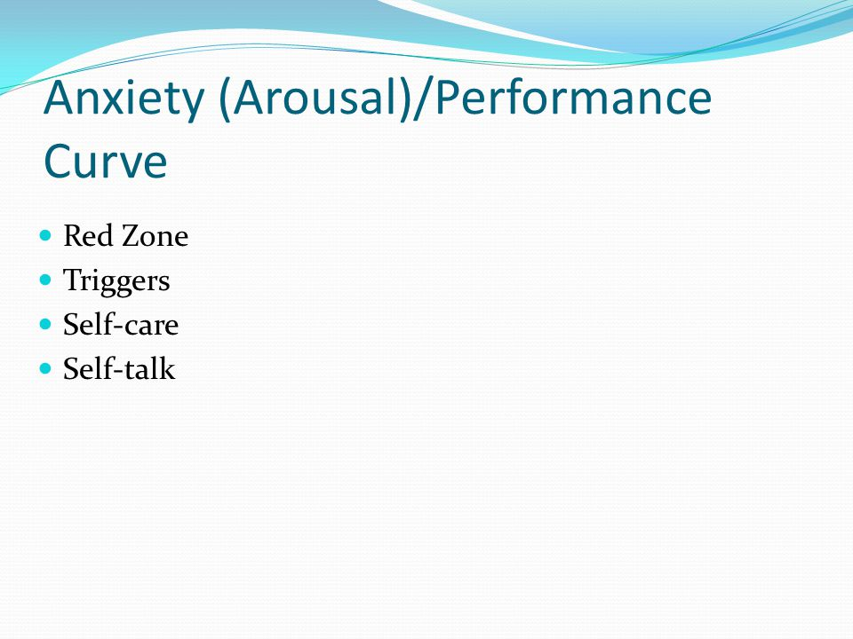 Anxiety (Arousal)/Performance Curve Red Zone Triggers Self-care Self-talk