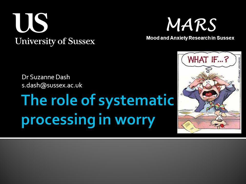 Dr Suzanne Dash s.dash@sussex.ac.uk MARS Mood and Anxiety Research in Sussex