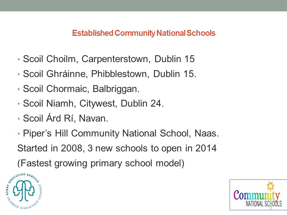 Established Community National Schools Scoil Choilm, Carpenterstown, Dublin 15 Scoil Ghráinne, Phibblestown, Dublin 15.
