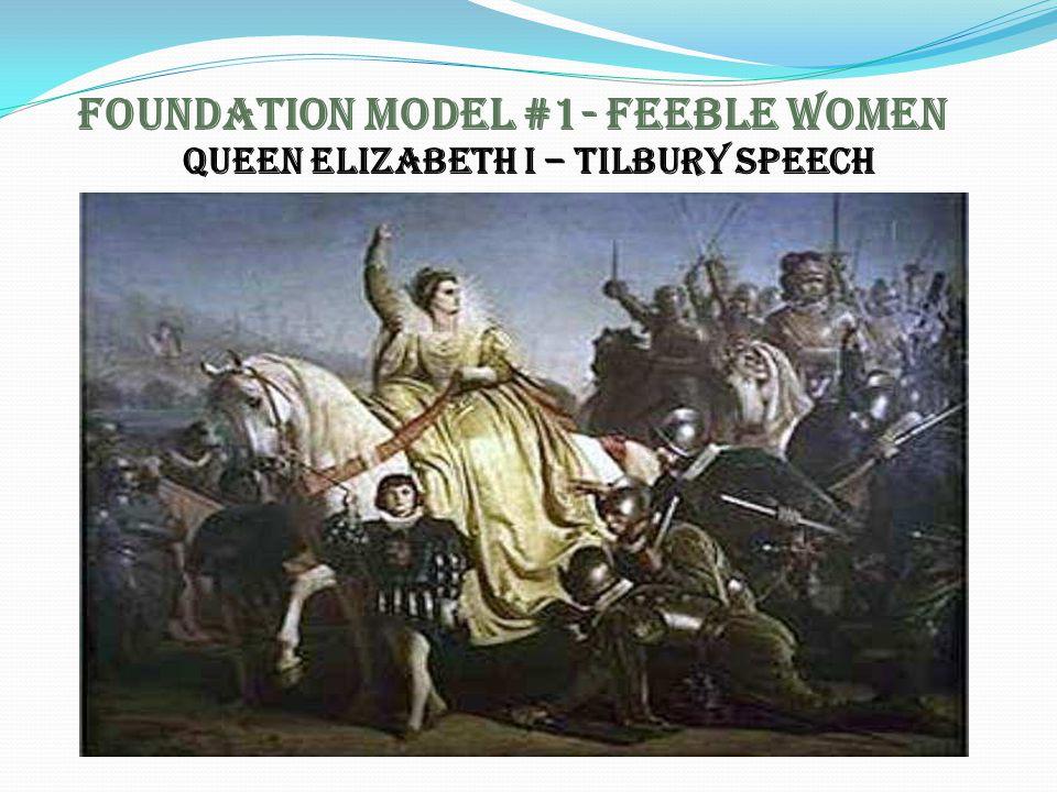 Foundation Model #1- Feeble Women Queen Elizabeth I – Tilbury speech