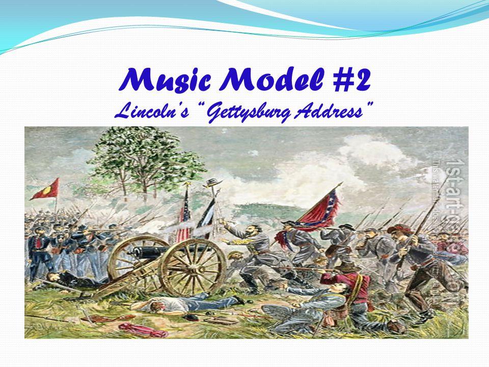 """Music Model #2 Lincoln's """"Gettysburg Address"""""""