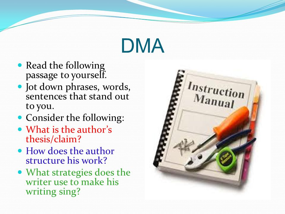 DMA Read the following passage to yourself. Jot down phrases, words, sentences that stand out to you. Consider the following: What is the author's the