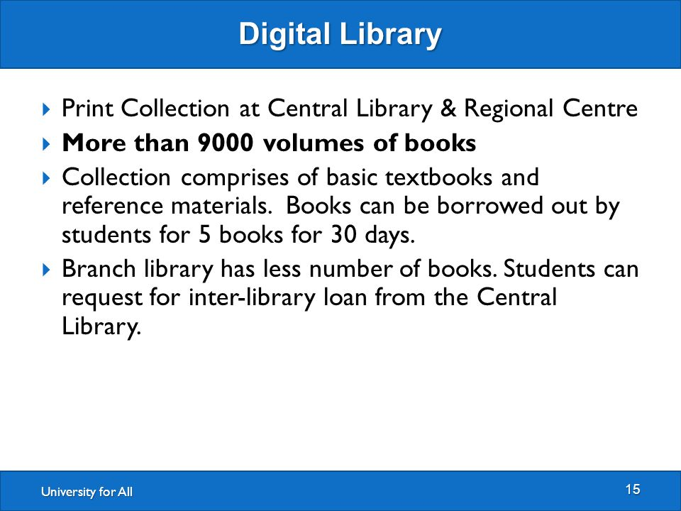University for All Digital Library 15  Print Collection at Central Library & Regional Centre  More than 9000 volumes of books  Collection comprises