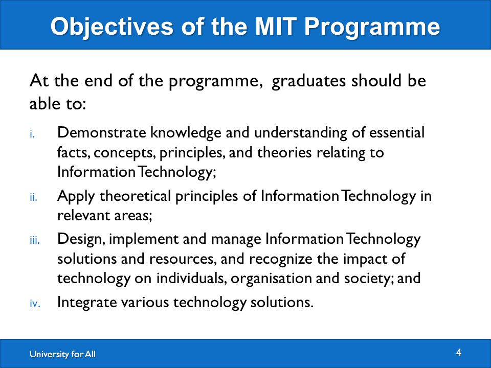 University for All Objectives of the MIT Programme 4 At the end of the programme, graduates should be able to: i. Demonstrate knowledge and understand