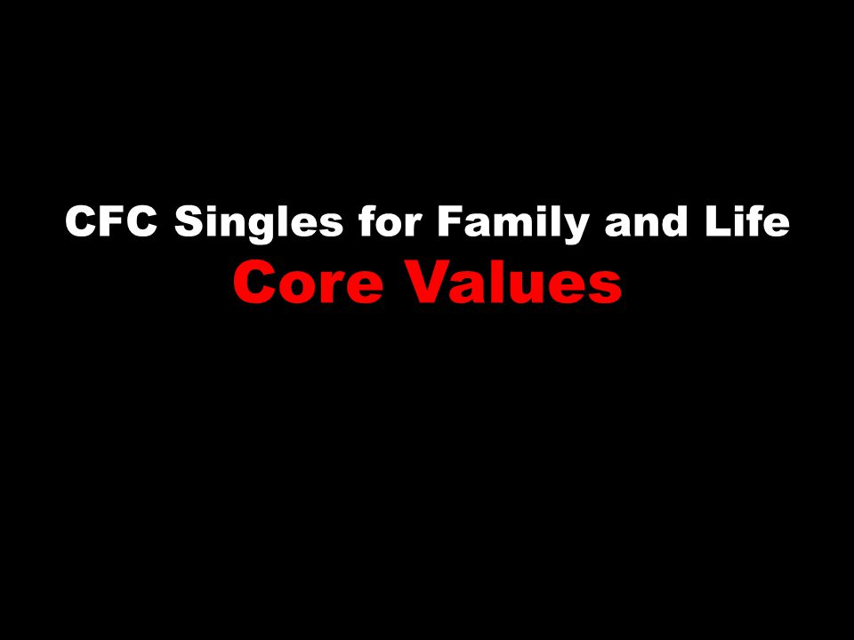 CFC Singles for Family and Life Core Values