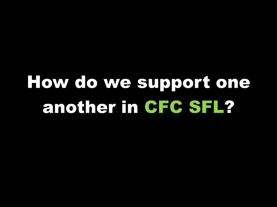 How do we support one another in CFC SFL?