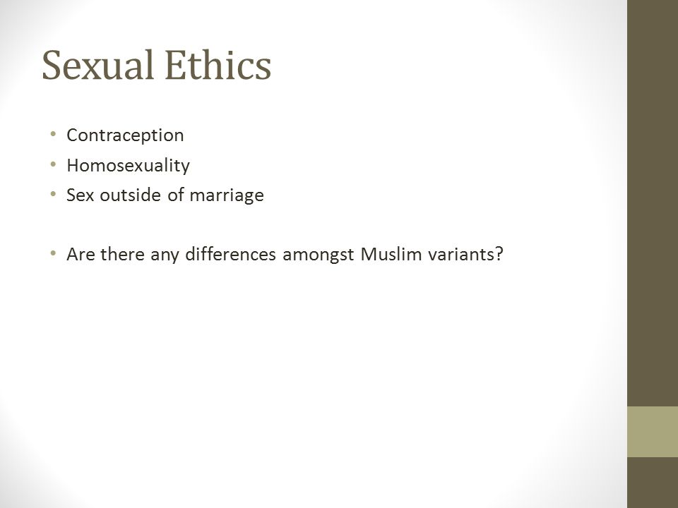 Sexual Ethics Contraception Homosexuality Sex outside of marriage Are there any differences amongst Muslim variants?