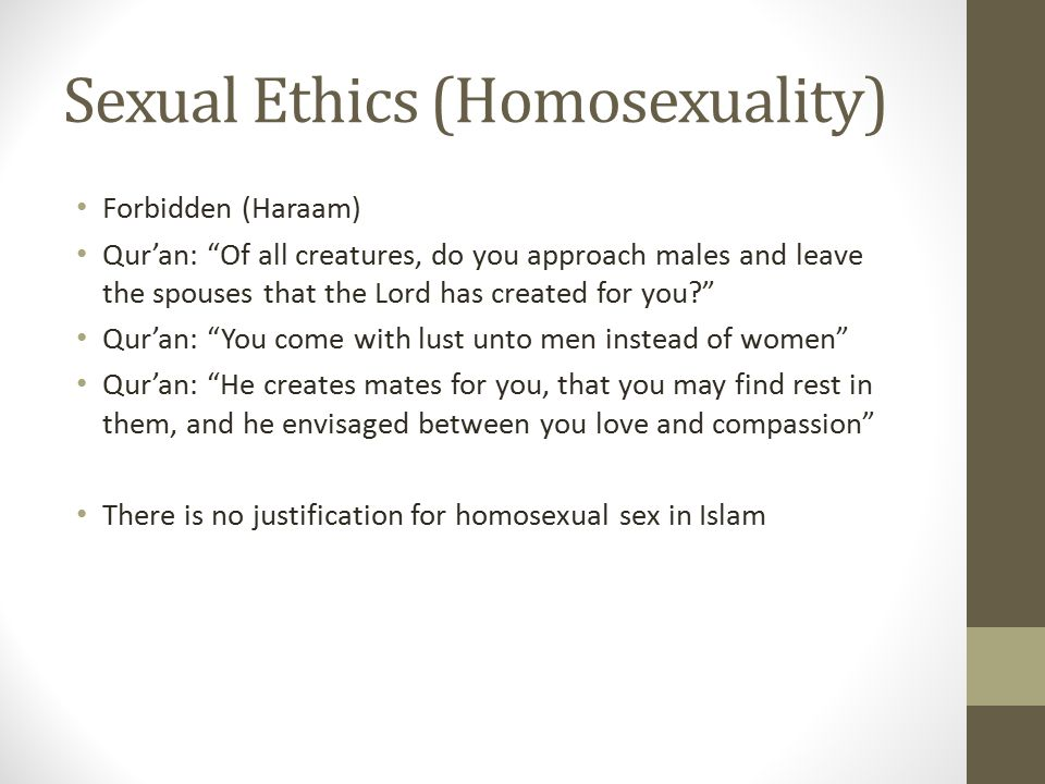 """Sexual Ethics (Homosexuality) Forbidden (Haraam) Qur'an: """"Of all creatures, do you approach males and leave the spouses that the Lord has created for"""