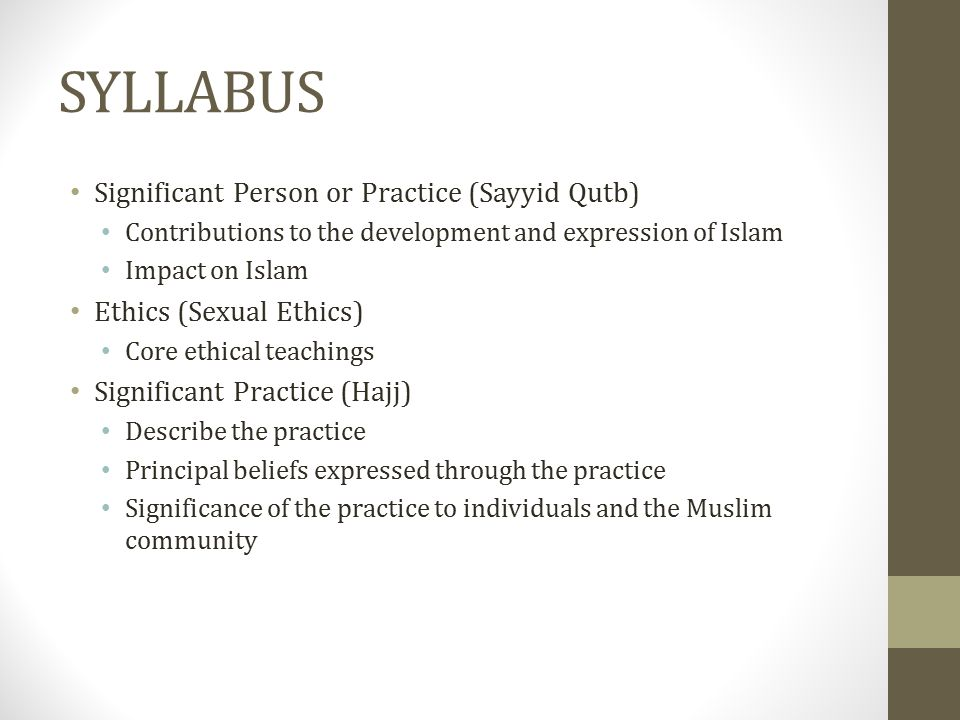 SYLLABUS Significant Person or Practice (Sayyid Qutb) Contributions to the development and expression of Islam Impact on Islam Ethics (Sexual Ethics)