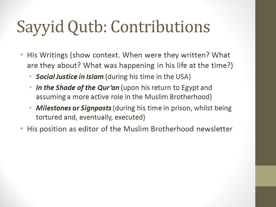 Sayyid Qutb: Contributions His Writings (show context. When were they written? What are they about? What was happening in his life at the time?) Socia