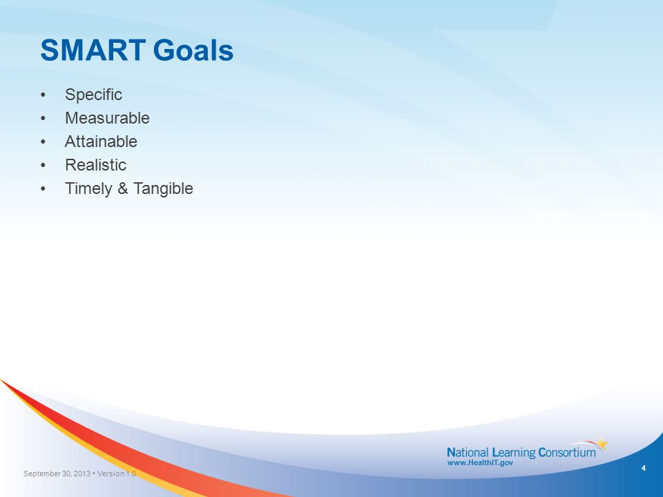www.HealthIT.gov SMART Goals Specific Measurable Attainable Realistic Timely & Tangible 4 September 30, 2013 Version 1.0