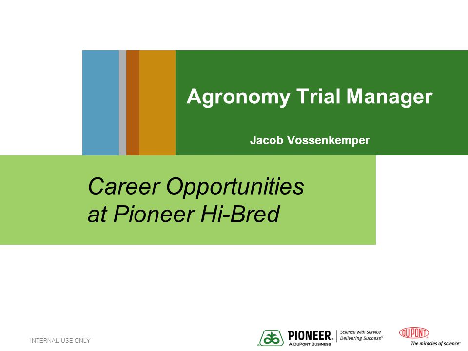 INTERNAL USE ONLY Agronomy Trial Manager Jacob Vossenkemper Career Opportunities at Pioneer Hi-Bred