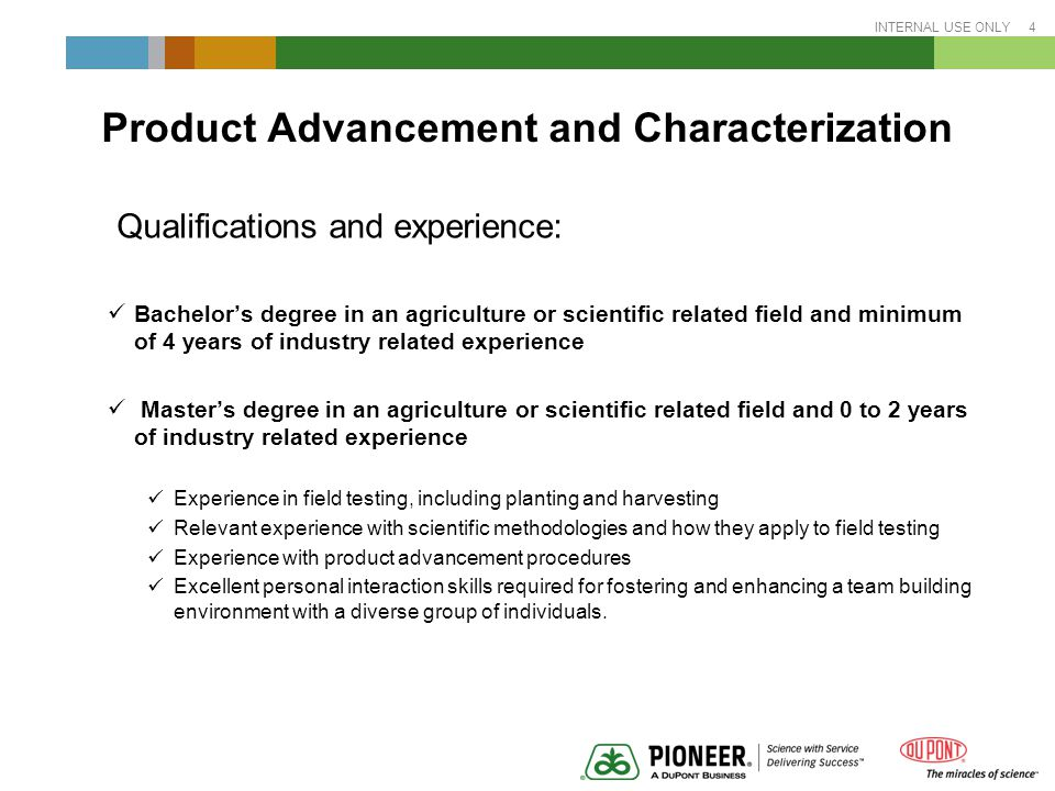 INTERNAL USE ONLY 5 Agronomy Sciences Field Trial Manger Strive to provide helpful management suggestions to our customers to assist them in making the greatest possible profit from our products Expected to be the technical problem solver in your area of study or specialization (My area of specialization being soil fertility and nutrient management)
