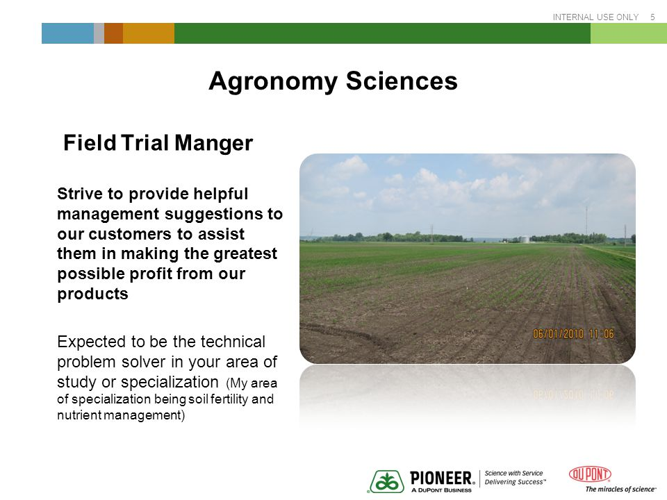 INTERNAL USE ONLY 6 Agronomy Sciences (Field Trial Manager) How do we achieve this.
