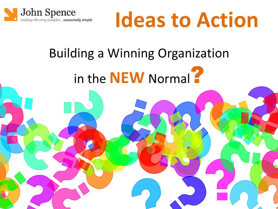 Building a Winning Organization in the NEW Normal ? Ideas to Action
