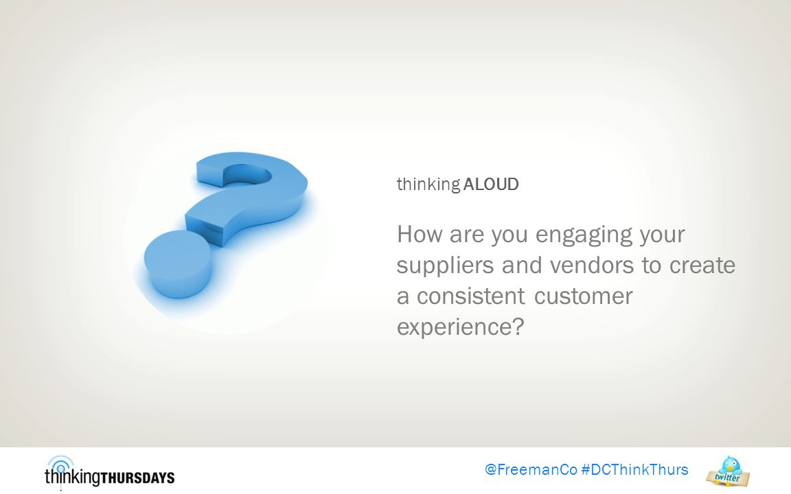 @FreemanCo #DCThinkThurs thinking ALOUD How are you engaging your suppliers and vendors to create a consistent customer experience?