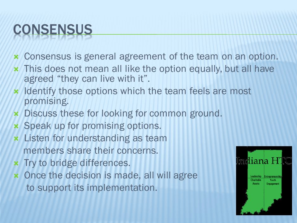  Consensus is general agreement of the team on an option.