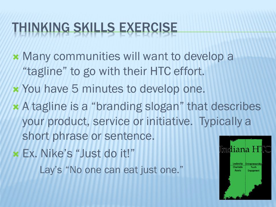 " Many communities will want to develop a ""tagline"" to go with their HTC effort.  You have 5 minutes to develop one.  A tagline is a ""branding sloga"