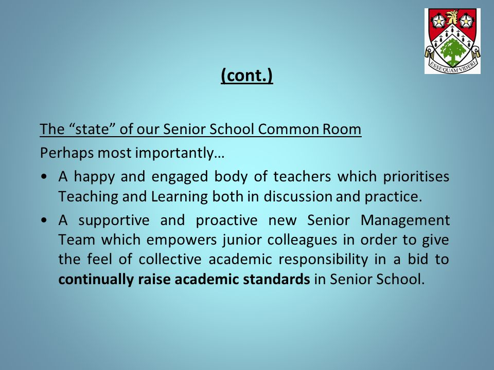 "(cont.) The ""state"" of our Senior School Common Room Perhaps most importantly… A happy and engaged body of teachers which prioritises Teaching and Lea"
