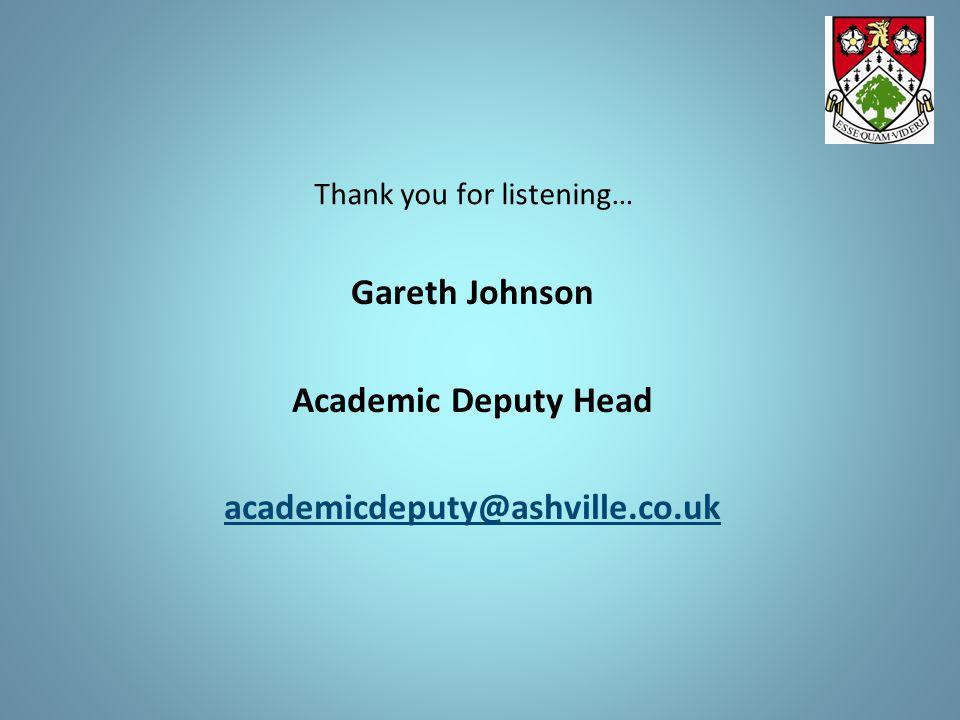 Thank you for listening… Gareth Johnson Academic Deputy Head academicdeputy@ashville.co.uk